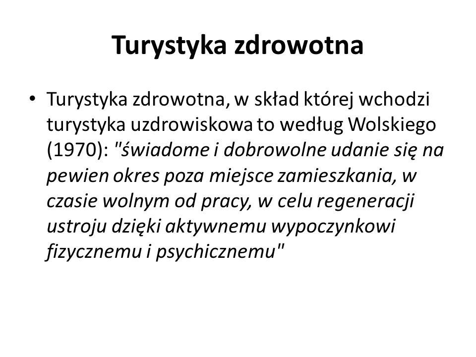 Turystyka zdrowotna Turystyka zdrowotna, w skład której wchodzi turystyka uzdrowiskowa to według Wolskiego (1970): świadome i dobrowolne udanie się na pewien okres poza miejsce zamieszkania, w czasie wolnym od pracy, w celu regeneracji ustroju dzięki aktywnemu wypoczynkowi fizycznemu i psychicznemu