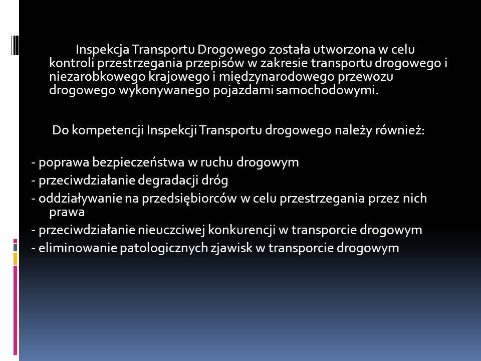 Inspekcja Transportu Drogowego została utworzona w celu kontroli przestrzegania przepisów w zakresie transportu drogowego i niezarobkowego krajowego i