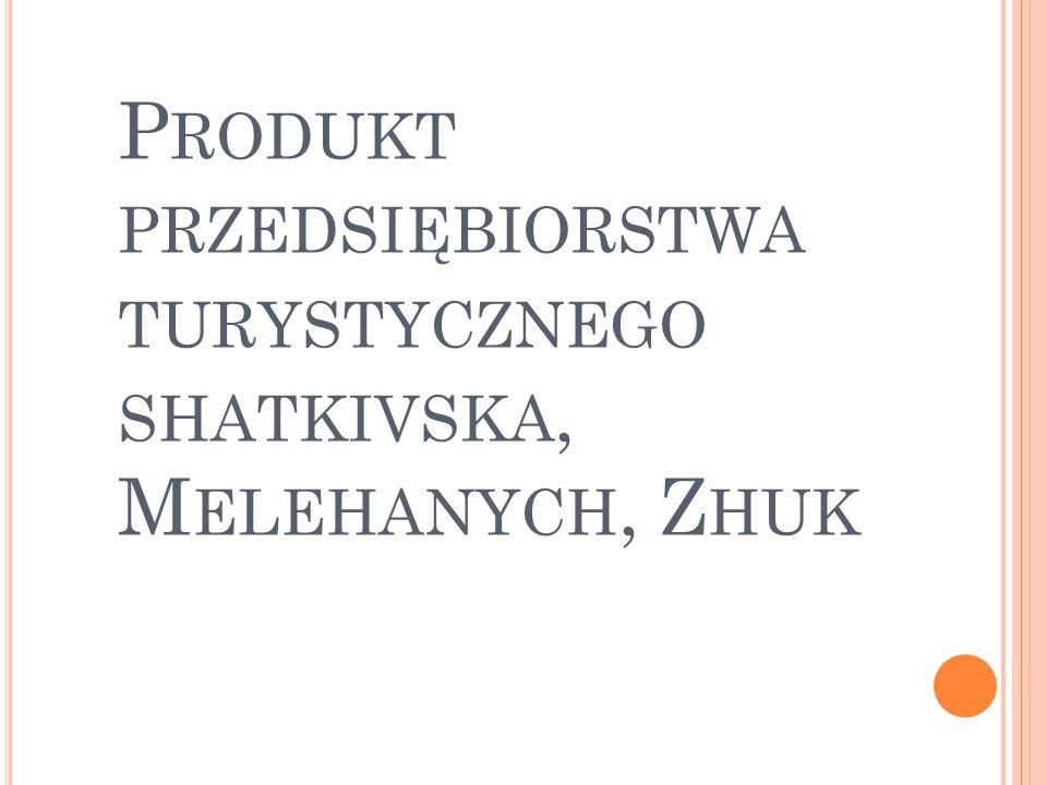 P RODUKT PRZEDSIĘBIORSTWA TURYSTYCZNEGO SHATKIVSKA, M ELEHANYCH, Z HUK