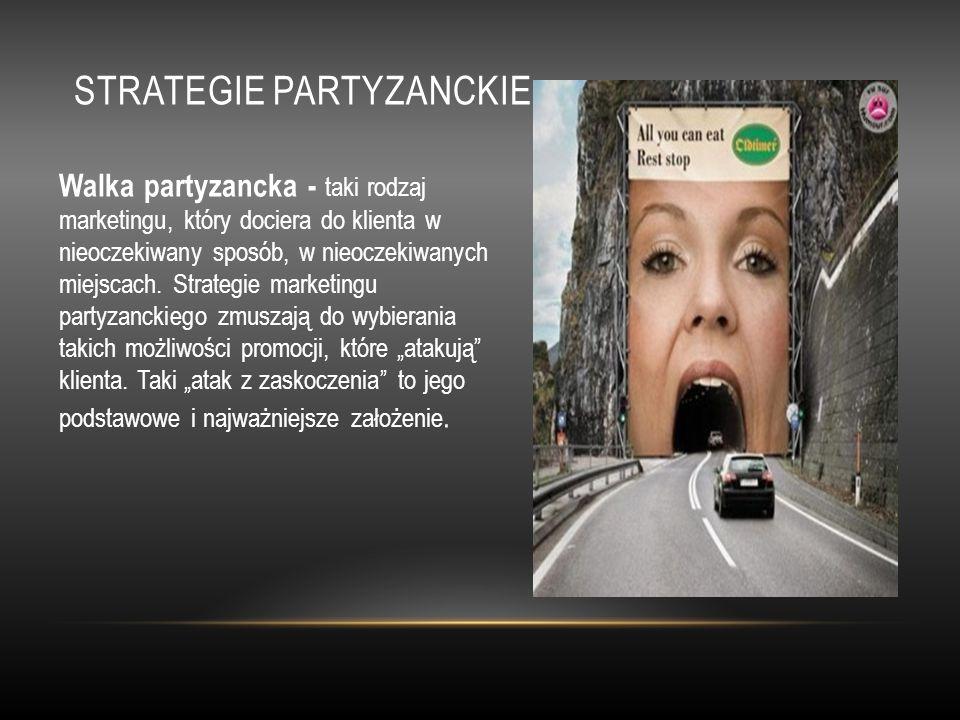 STRATEGIE PARTYZANCKIE Walka partyzancka - taki rodzaj marketingu, który dociera do klienta w nieoczekiwany sposób, w nieoczekiwanych miejscach. Strat