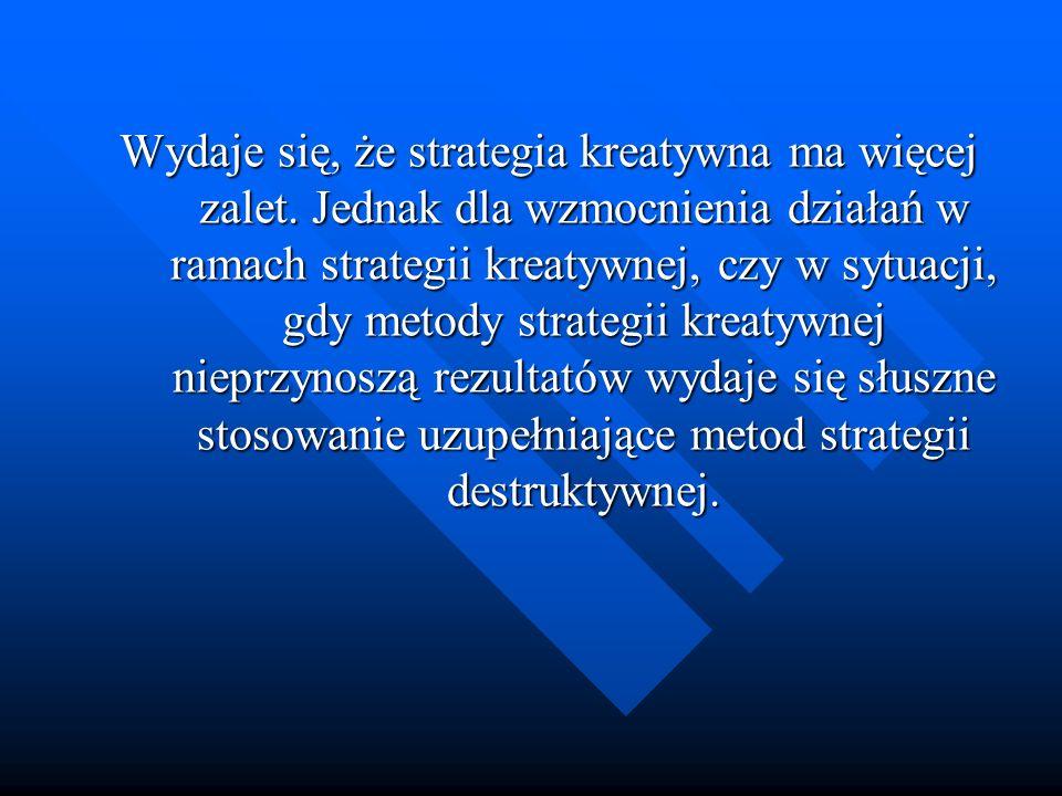 Wydaje się, że strategia kreatywna ma więcej zalet. Jednak dla wzmocnienia działań w ramach strategii kreatywnej, czy w sytuacji, gdy metody strategii