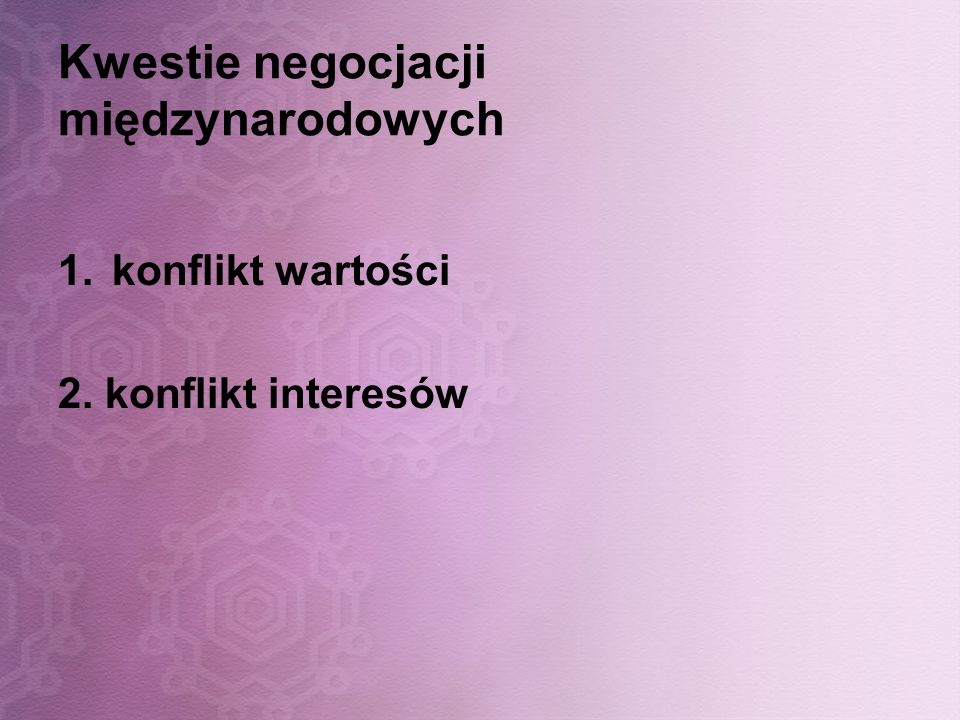 Kwestie negocjacji międzynarodowych 1.konflikt wartości 2. konflikt interesów