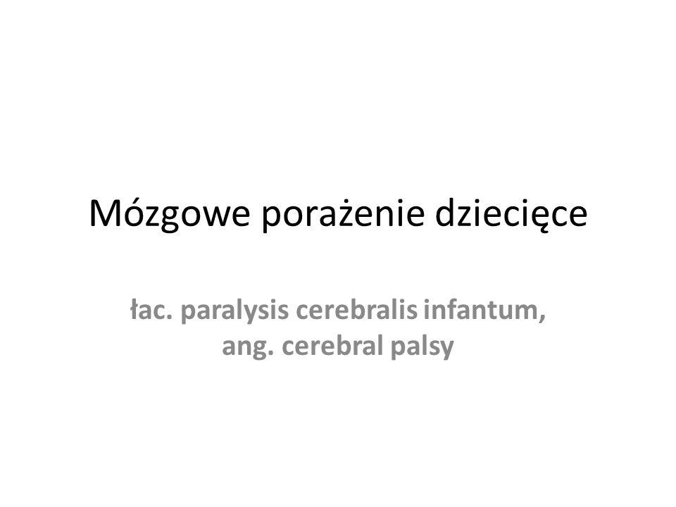 Mózgowe porażenie dziecięce łac. paralysis cerebralis infantum, ang. cerebral palsy