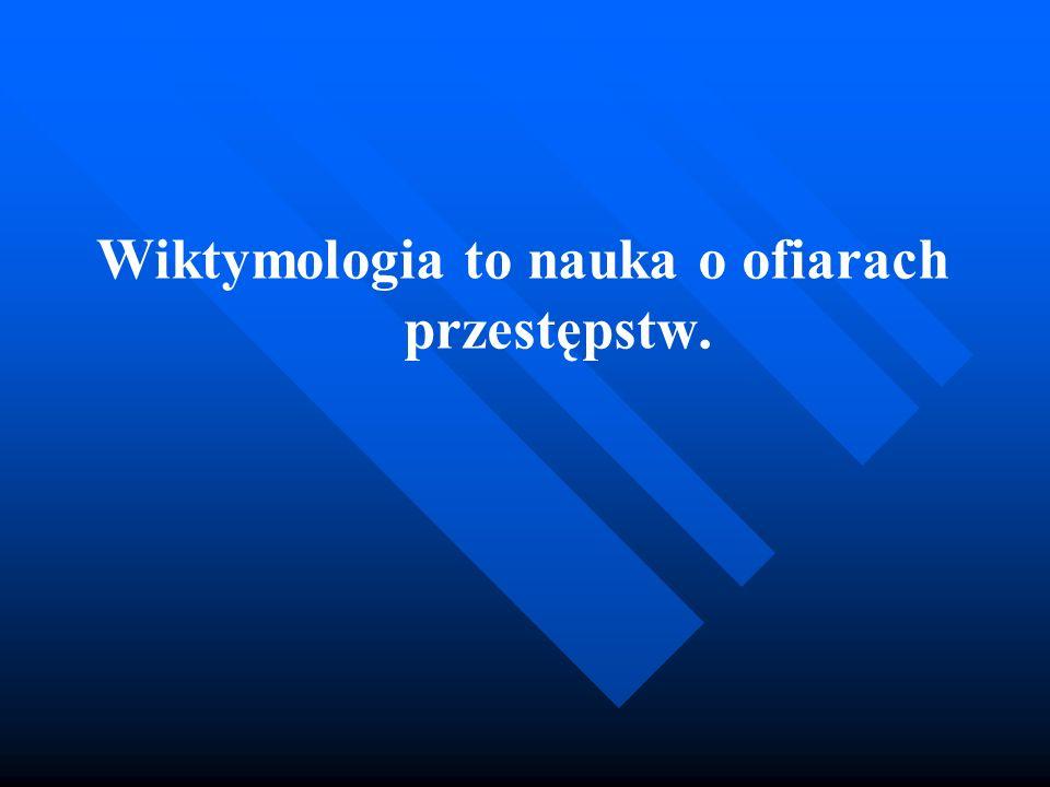 Wiktymologia to nauka o ofiarach przestępstw.