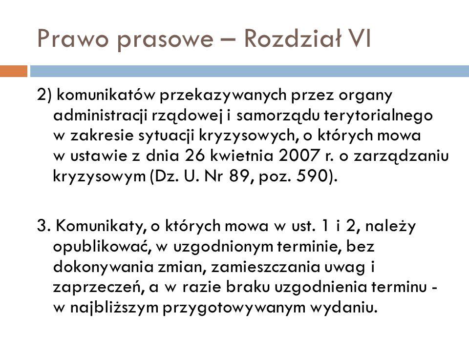 Prawo prasowe – Rozdział VI 2) komunikatów przekazywanych przez organy administracji rządowej i samorządu terytorialnego w zakresie sytuacji kryzysowych, o których mowa w ustawie z dnia 26 kwietnia 2007 r.