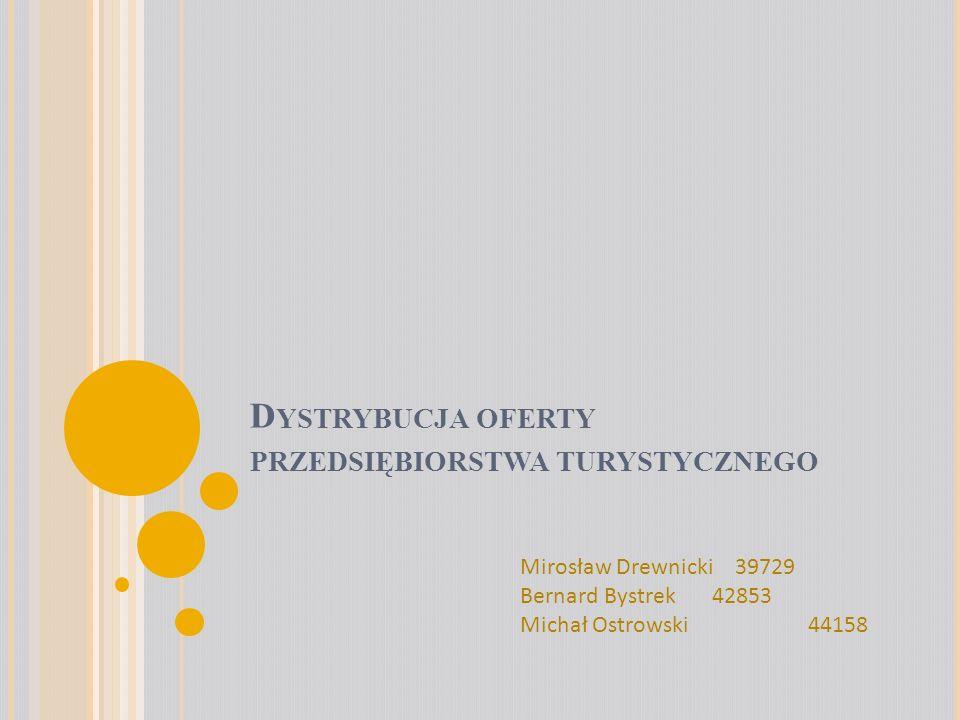 D YSTRYBUCJA OFERTY PRZEDSIĘBIORSTWA TURYSTYCZNEGO Mirosław Drewnicki 39729 Bernard Bystrek 42853 Michał Ostrowski44158