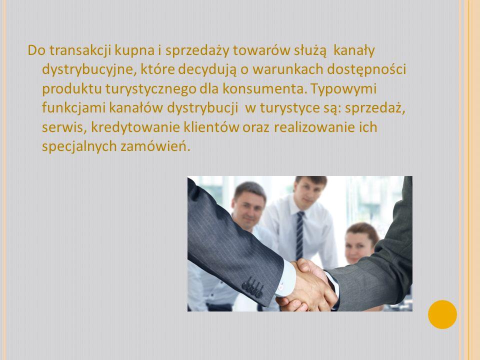 Do transakcji kupna i sprzedaży towarów służą kanały dystrybucyjne, które decydują o warunkach dostępności produktu turystycznego dla konsumenta. Typo