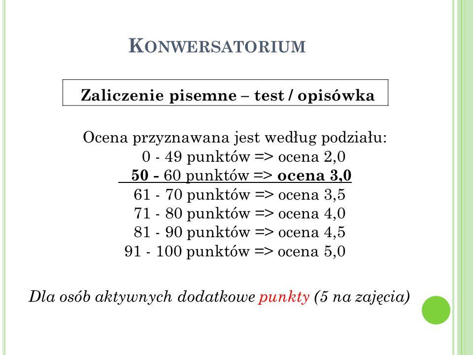 K ONWERSATORIUM Zaliczenie pisemne – test / opisówka Ocena przyznawana jest według podziału: 0 - 49 punktów => ocena 2,0 50 - 60 punktów => ocena 3,0