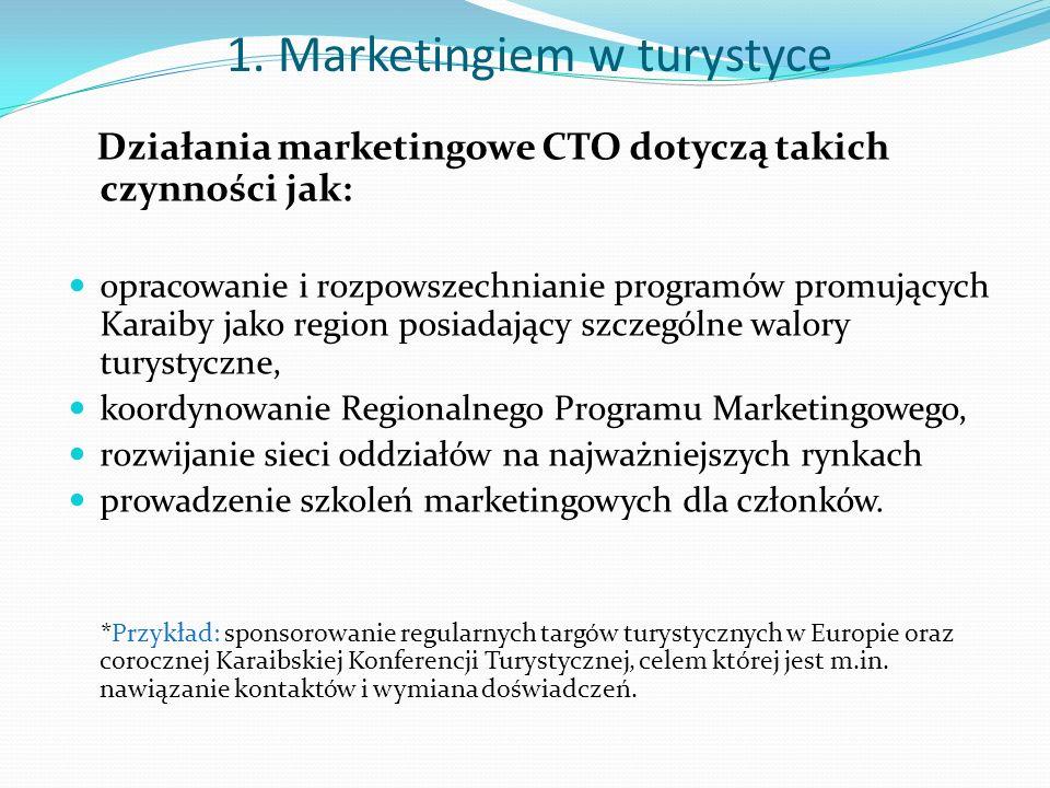 1. Marketingiem w turystyce Działania marketingowe CTO dotyczą takich czynności jak: opracowanie i rozpowszechnianie programów promujących Karaiby jak