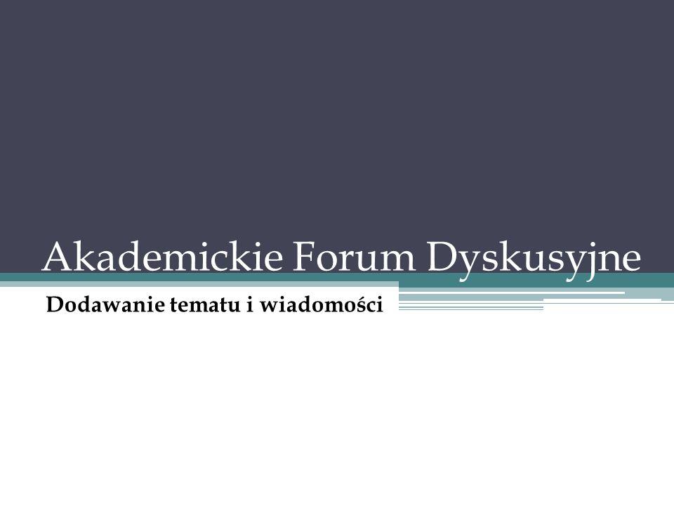 Akademickie Forum Dyskusyjne Dodawanie tematu i wiadomości