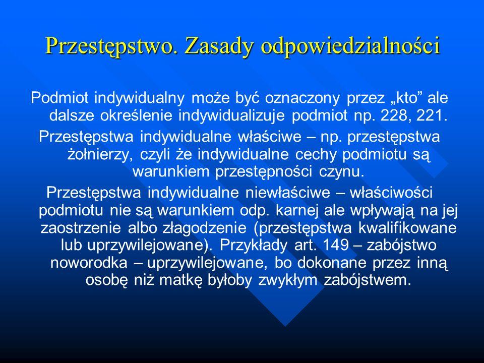 Przestępstwo. Zasady odpowiedzialności Podmiot indywidualny może być oznaczony przez kto ale dalsze określenie indywidualizuje podmiot np. 228, 221. P