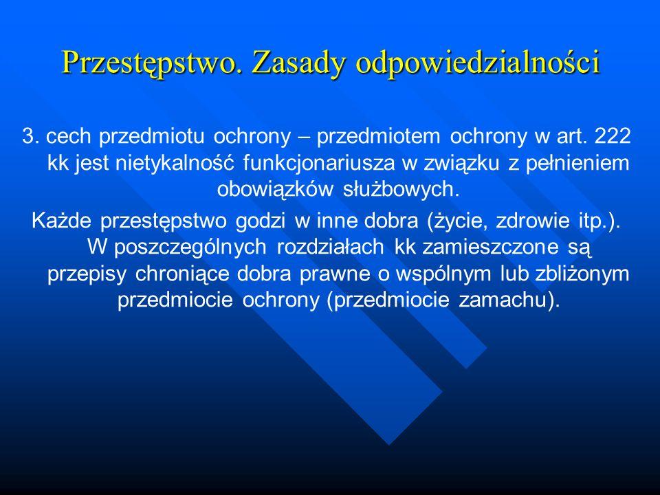Przestępstwo. Zasady odpowiedzialności 3. cech przedmiotu ochrony – przedmiotem ochrony w art. 222 kk jest nietykalność funkcjonariusza w związku z pe