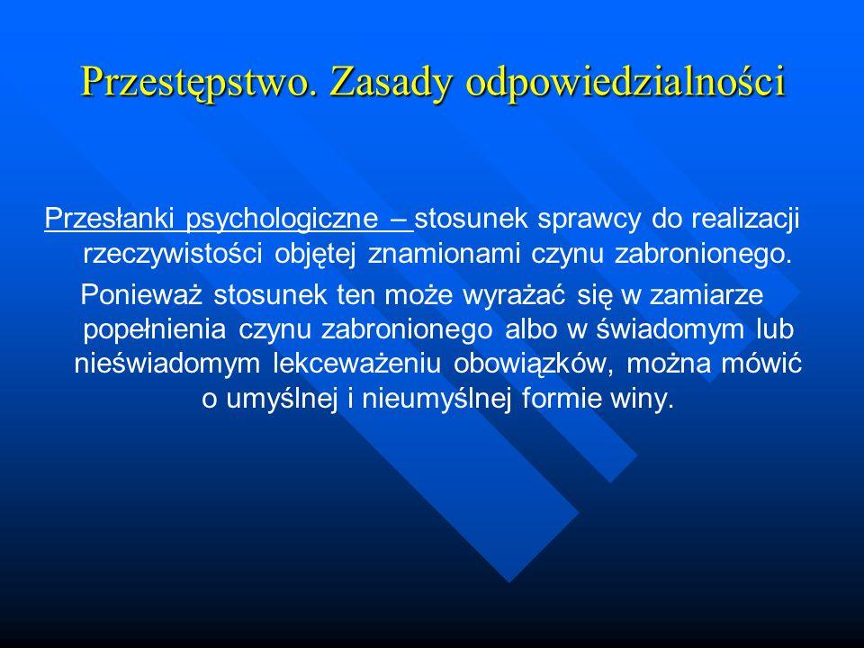 Przestępstwo. Zasady odpowiedzialności Przesłanki psychologiczne – stosunek sprawcy do realizacji rzeczywistości objętej znamionami czynu zabronionego
