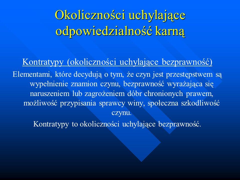 Okoliczności uchylające odpowiedzialność karną Kontratypy (okoliczności uchylające bezprawność) Elementami, które decydują o tym, że czyn jest przestę