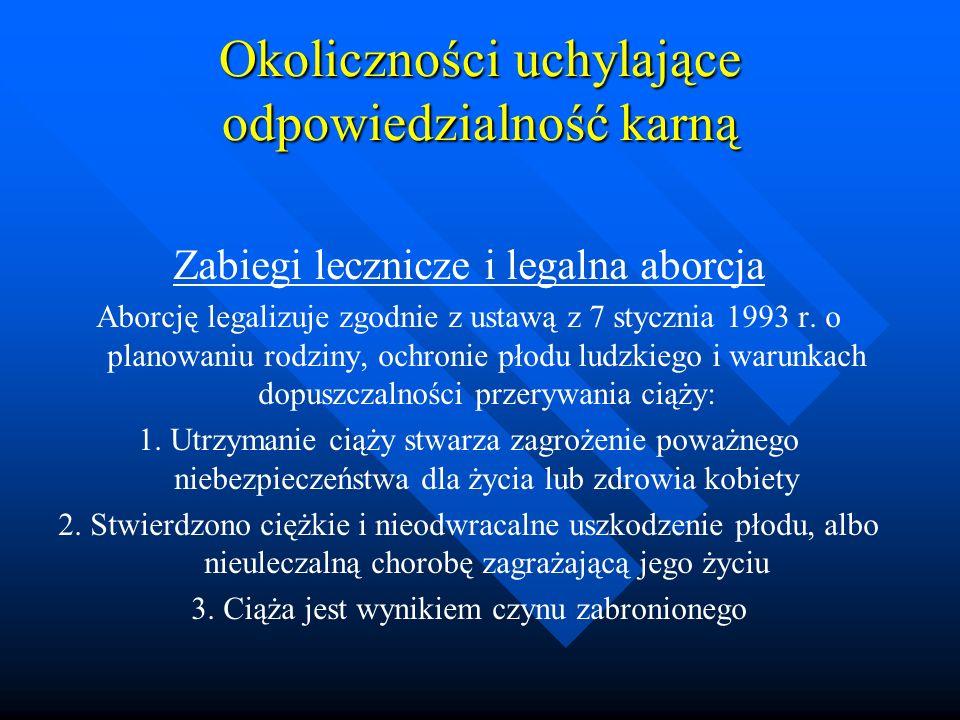 Okoliczności uchylające odpowiedzialność karną Zabiegi lecznicze i legalna aborcja Aborcję legalizuje zgodnie z ustawą z 7 stycznia 1993 r. o planowan