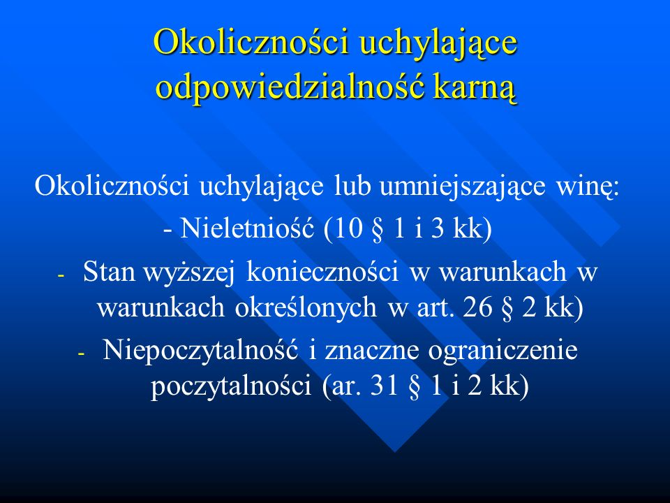 Okoliczności uchylające odpowiedzialność karną Okoliczności uchylające lub umniejszające winę: - Nieletniość (10 § 1 i 3 kk) - - Stan wyższej konieczn