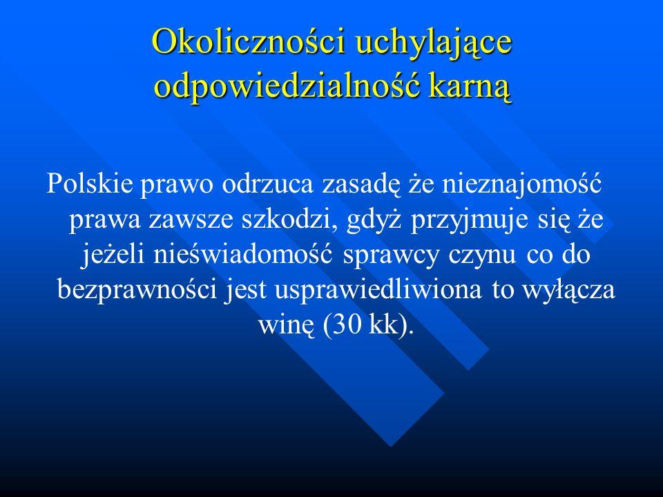 Okoliczności uchylające odpowiedzialność karną Polskie prawo odrzuca zasadę że nieznajomość prawa zawsze szkodzi, gdyż przyjmuje się że jeżeli nieświa