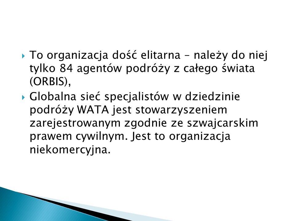 To organizacja dość elitarna – należy do niej tylko 84 agentów podróży z całego świata (ORBIS), Globalna sieć specjalistów w dziedzinie podróży WATA j