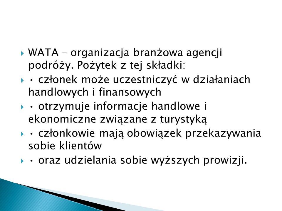 WATA – organizacja branżowa agencji podróży. Pożytek z tej składki: członek może uczestniczyć w działaniach handlowych i finansowych otrzymuje informa