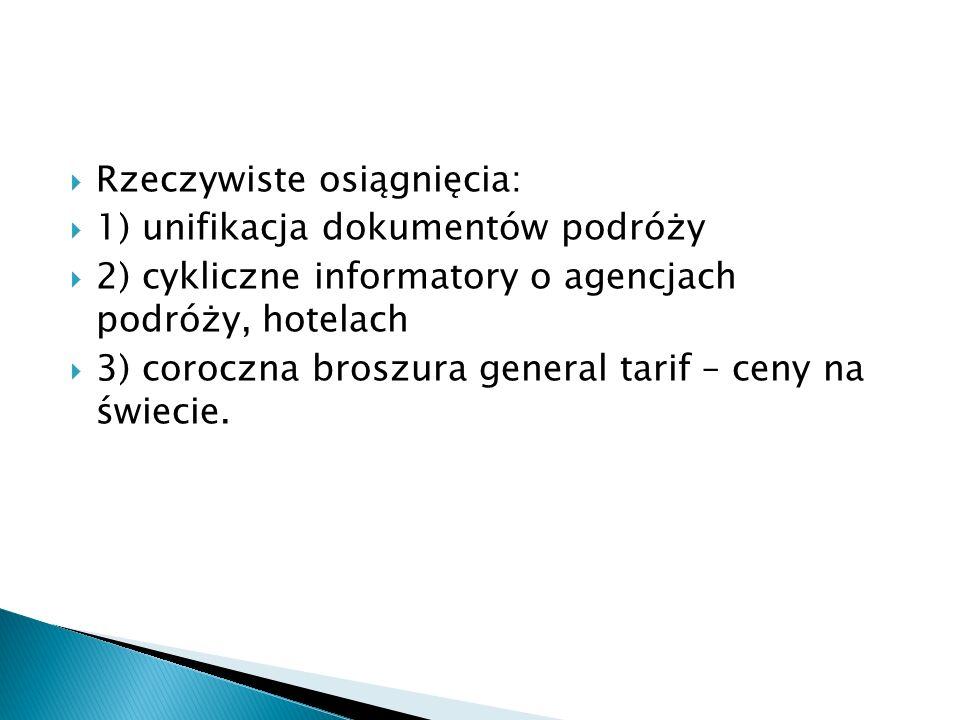 Rzeczywiste osiągnięcia: 1) unifikacja dokumentów podróży 2) cykliczne informatory o agencjach podróży, hotelach 3) coroczna broszura general tarif –