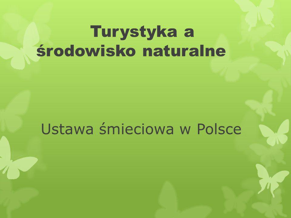 Turystyka a środowisko naturalne Ustawa śmieciowa w Polsce