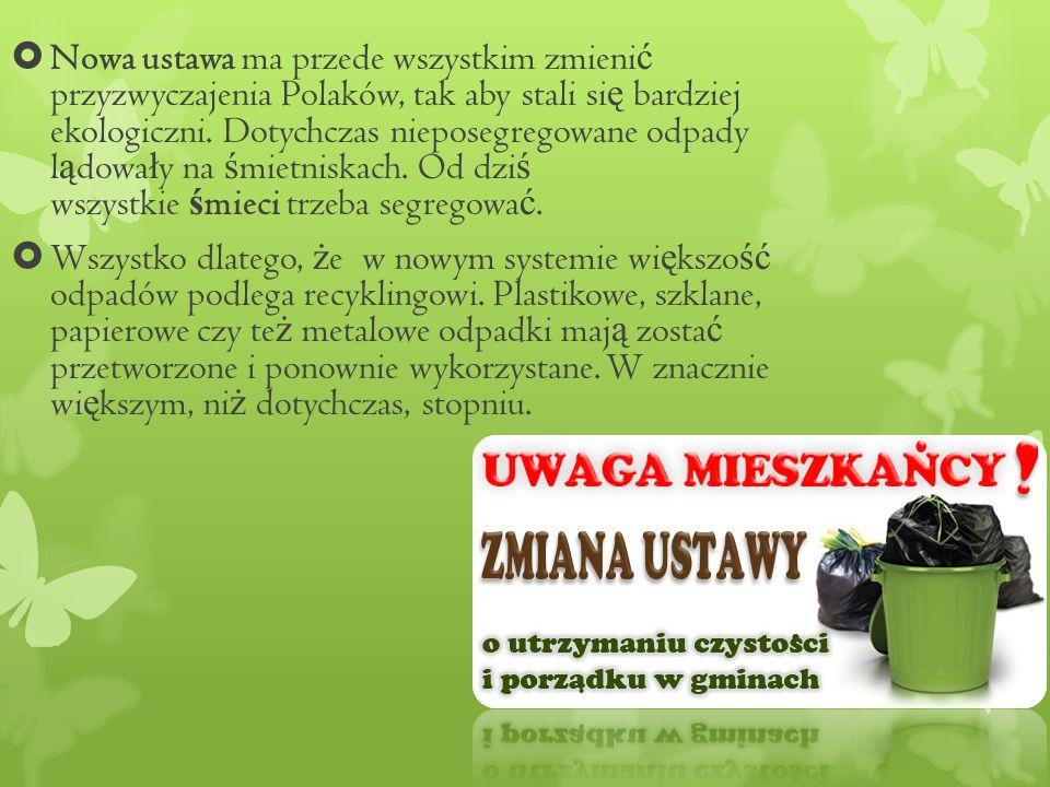 Nowa ustawa ma przede wszystkim zmieni ć przyzwyczajenia Polaków, tak aby stali si ę bardziej ekologiczni.