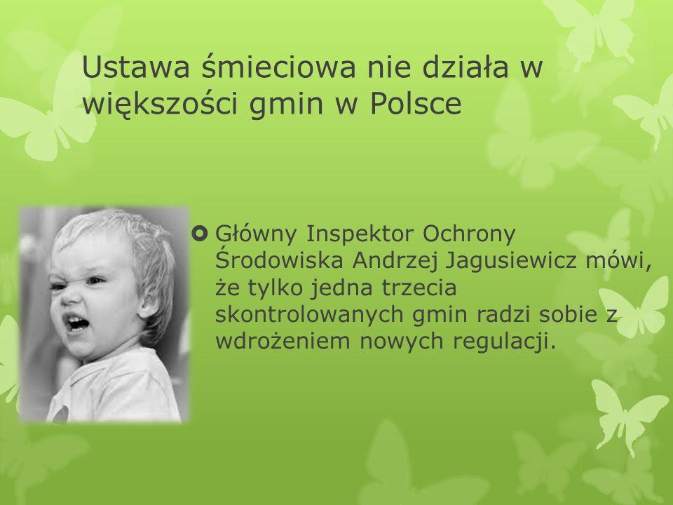 Ustawa śmieciowa nie działa w większości gmin w Polsce Główny Inspektor Ochrony Środowiska Andrzej Jagusiewicz mówi, że tylko jedna trzecia skontrolowanych gmin radzi sobie z wdrożeniem nowych regulacji.