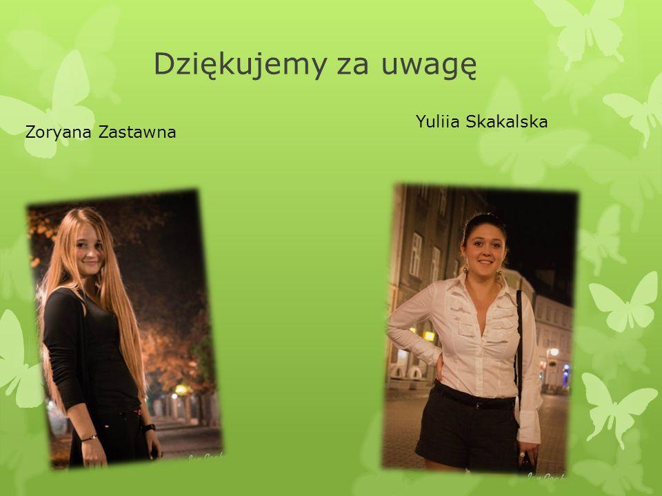Dziękujemy za uwagę Zoryana Zastawna Yuliia Skakalska