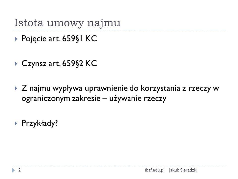 Istota umowy najmu Jakub Sieradzkiibaf.edu.pl2 Pojęcie art. 659§1 KC Czynsz art. 659§2 KC Z najmu wypływa uprawnienie do korzystania z rzeczy w ograni