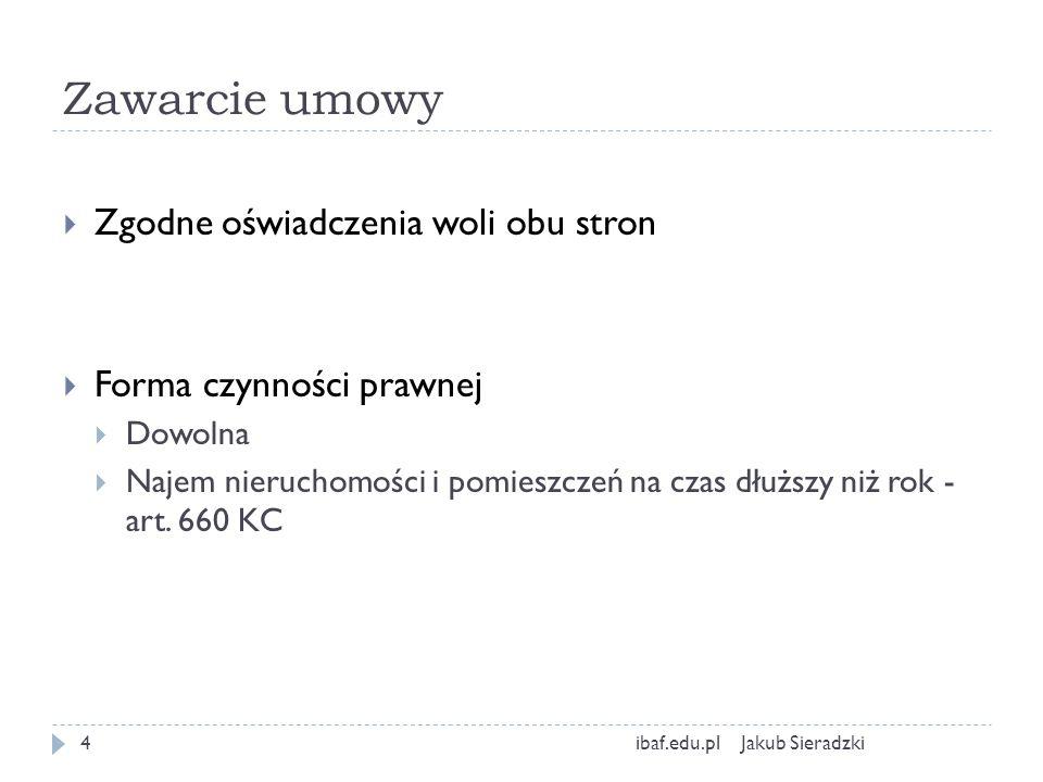 Zawarcie umowy Jakub Sieradzkiibaf.edu.pl4 Zgodne oświadczenia woli obu stron Forma czynności prawnej Dowolna Najem nieruchomości i pomieszczeń na cza