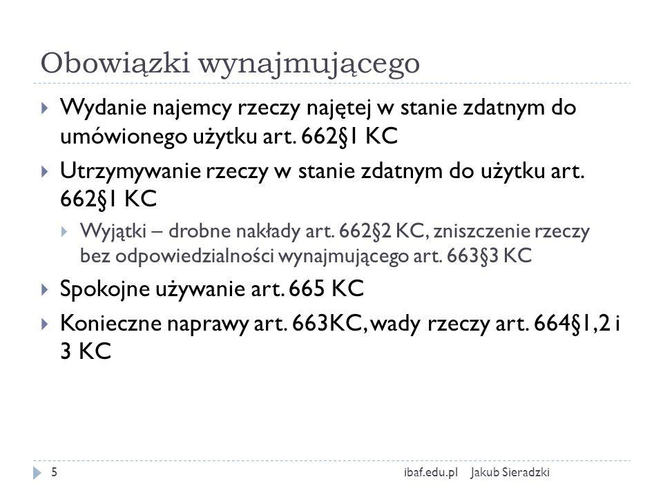 Obowiązki wynajmującego Jakub Sieradzkiibaf.edu.pl5 Wydanie najemcy rzeczy najętej w stanie zdatnym do umówionego użytku art. 662§1 KC Utrzymywanie rz