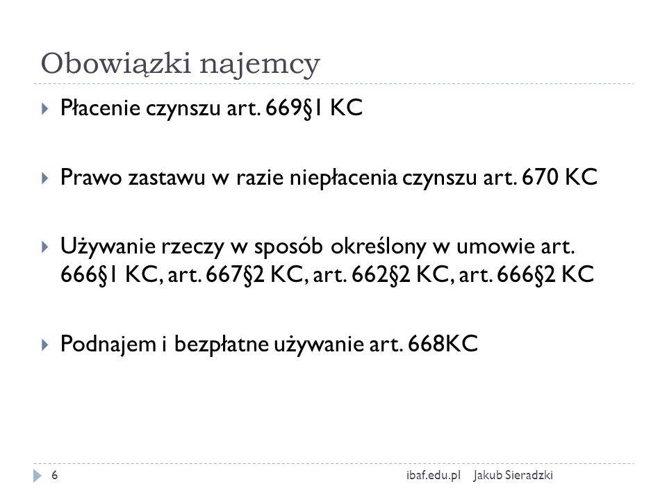Obowiązki najemcy Jakub Sieradzkiibaf.edu.pl6 Płacenie czynszu art. 669§1 KC Prawo zastawu w razie niepłacenia czynszu art. 670 KC Używanie rzeczy w s