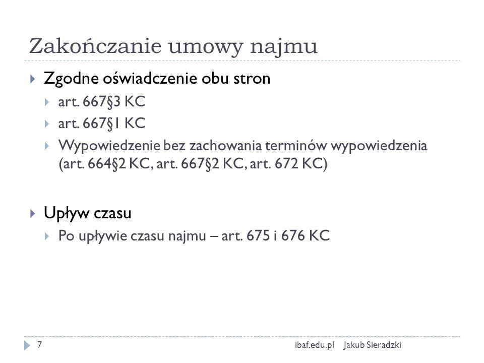 Najem lokali Jakub Sieradzkiibaf.edu.pl8 Przepisy Ogólne dotyczące najmu 659-679 KC Szczególne dotyczące najmu 680 – 692 KC oraz ustawa o ochronie praw lokatorów, mieszkaniowym zasobie gminy i zmianie KC