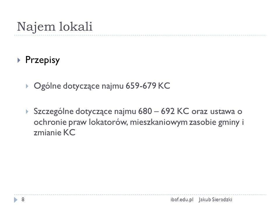 Najem lokali Jakub Sieradzkiibaf.edu.pl8 Przepisy Ogólne dotyczące najmu 659-679 KC Szczególne dotyczące najmu 680 – 692 KC oraz ustawa o ochronie pra