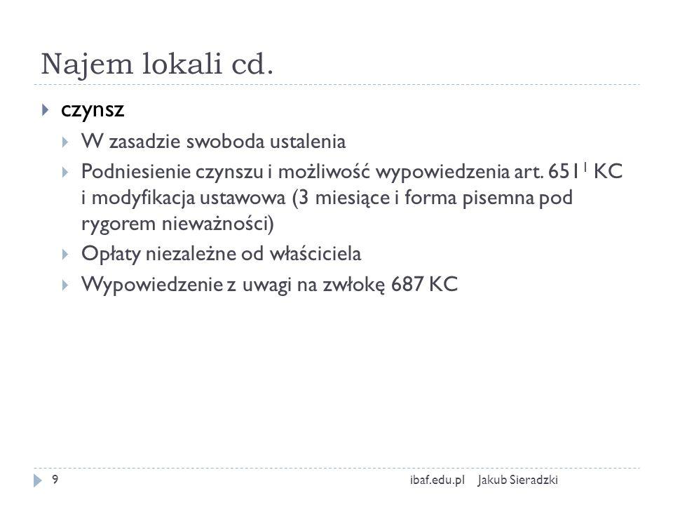 Najem lokali cd. Jakub Sieradzkiibaf.edu.pl9 czynsz W zasadzie swoboda ustalenia Podniesienie czynszu i możliwość wypowiedzenia art. 651 1 KC i modyfi