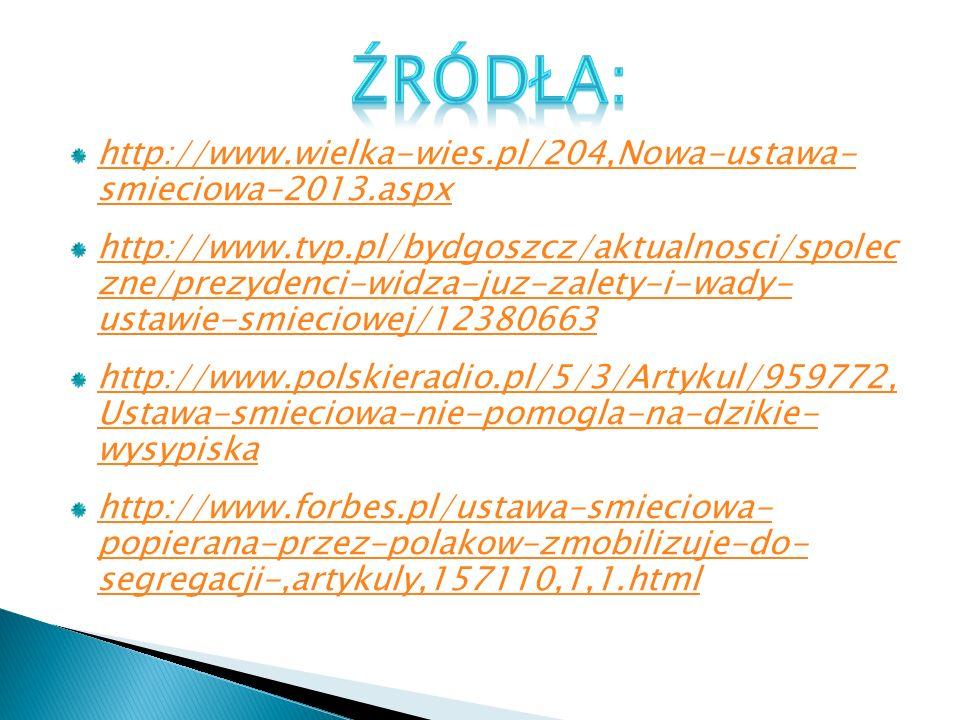 http://www.wielka-wies.pl/204,Nowa-ustawa- smieciowa-2013.aspx http://www.tvp.pl/bydgoszcz/aktualnosci/spolec zne/prezydenci-widza-juz-zalety-i-wady- ustawie-smieciowej/12380663 http://www.polskieradio.pl/5/3/Artykul/959772, Ustawa-smieciowa-nie-pomogla-na-dzikie- wysypiska http://www.forbes.pl/ustawa-smieciowa- popierana-przez-polakow-zmobilizuje-do- segregacji-,artykuly,157110,1,1.html