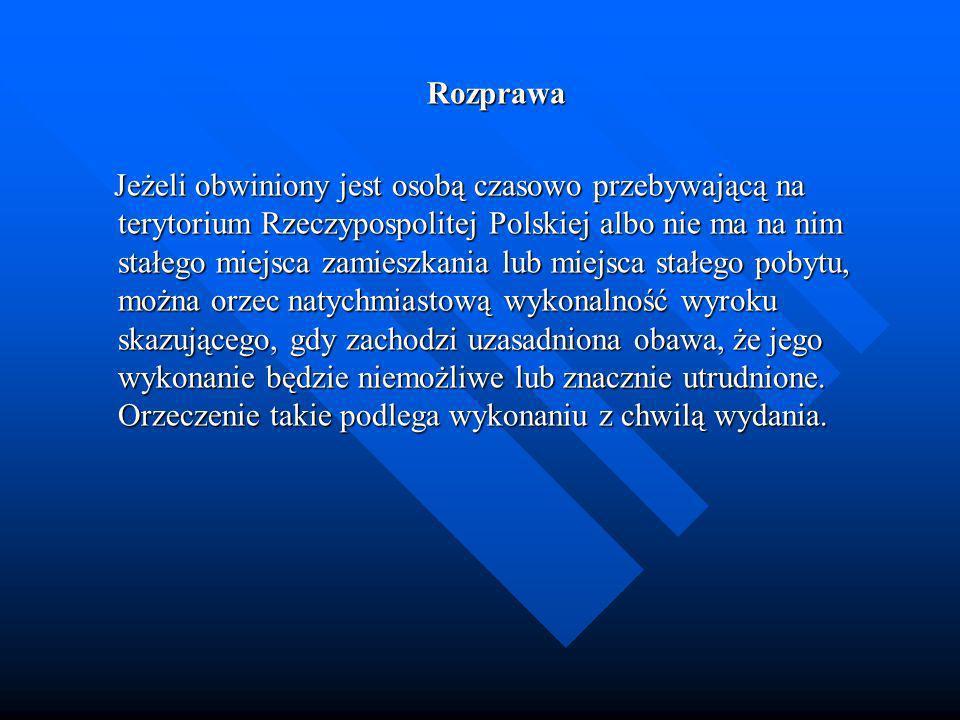 Rozprawa Jeżeli obwiniony jest osobą czasowo przebywającą na terytorium Rzeczypospolitej Polskiej albo nie ma na nim stałego miejsca zamieszkania lub