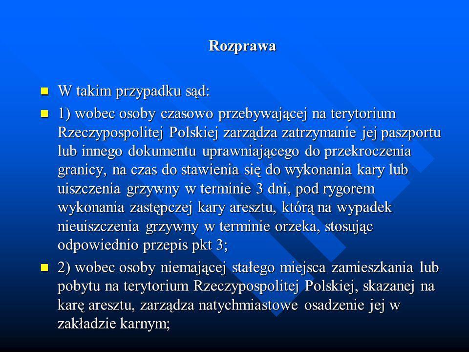 Rozprawa W takim przypadku sąd: W takim przypadku sąd: 1) wobec osoby czasowo przebywającej na terytorium Rzeczypospolitej Polskiej zarządza zatrzyman