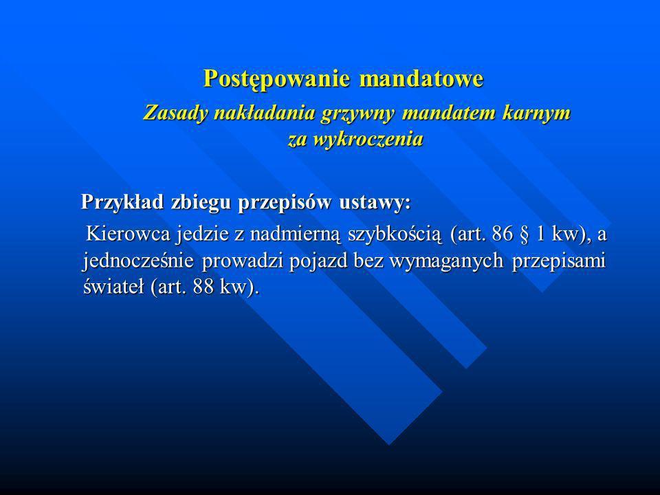 Postępowanie mandatowe Zasady nakładania grzywny mandatem karnym za wykroczenia Zasady nakładania grzywny mandatem karnym za wykroczenia Przykład zbie