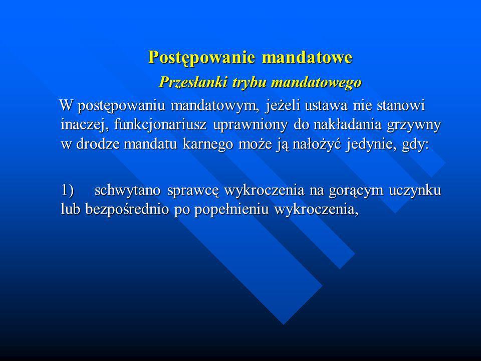 Postępowanie mandatowe Przesłanki trybu mandatowego Przesłanki trybu mandatowego W postępowaniu mandatowym, jeżeli ustawa nie stanowi inaczej, funkcjo