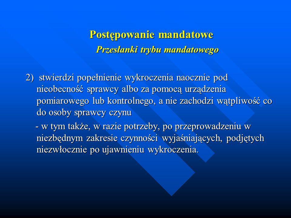 Postępowanie mandatowe Przesłanki trybu mandatowego Przesłanki trybu mandatowego 2) stwierdzi popełnienie wykroczenia naocznie pod nieobecność sprawcy