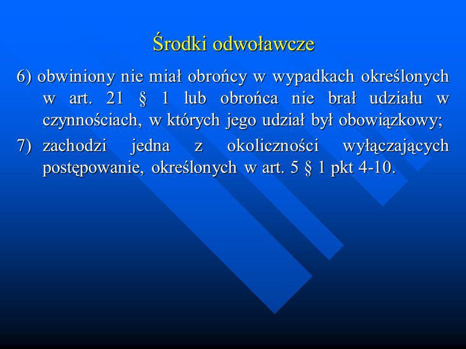 Środki odwoławcze 6) obwiniony nie miał obrońcy w wypadkach określonych w art. 21 § 1 lub obrońca nie brał udziału w czynnościach, w których jego udzi
