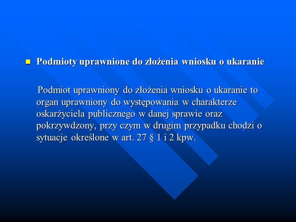 Podmioty uprawnione do złożenia wniosku o ukaranie Podmioty uprawnione do złożenia wniosku o ukaranie Podmiot uprawniony do złożenia wniosku o ukarani