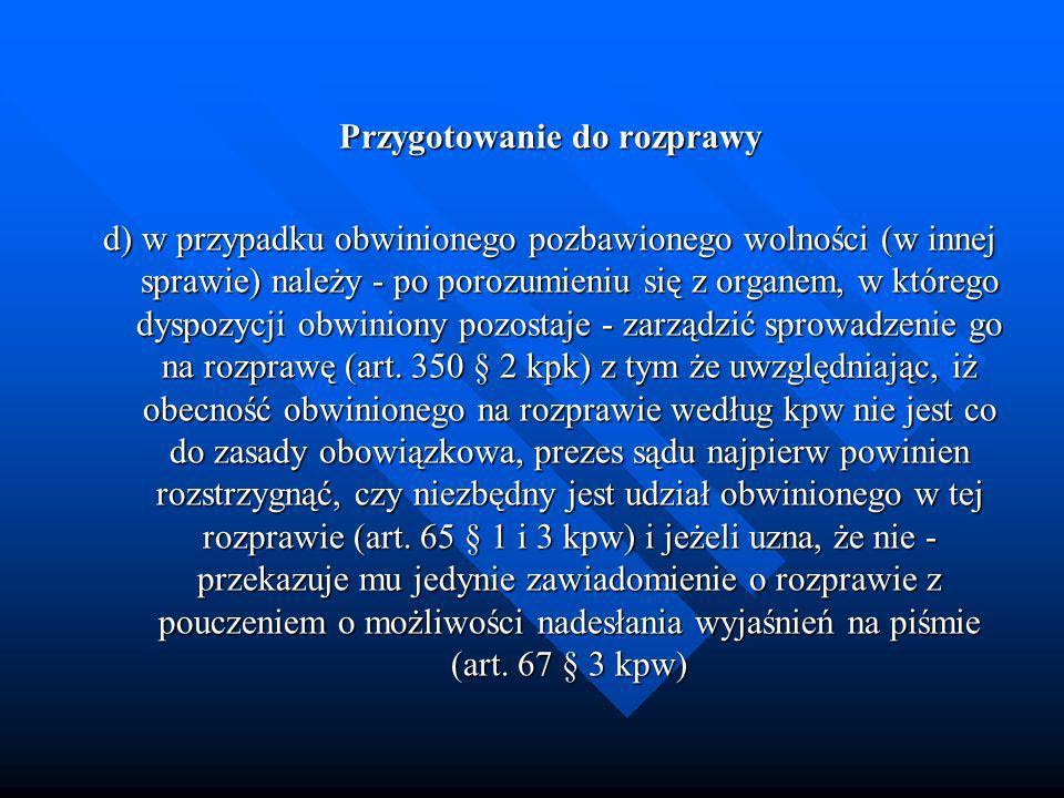 Przygotowanie do rozprawy d) w przypadku obwinionego pozbawionego wolności (w innej sprawie) należy - po porozumieniu się z organem, w którego dyspozy