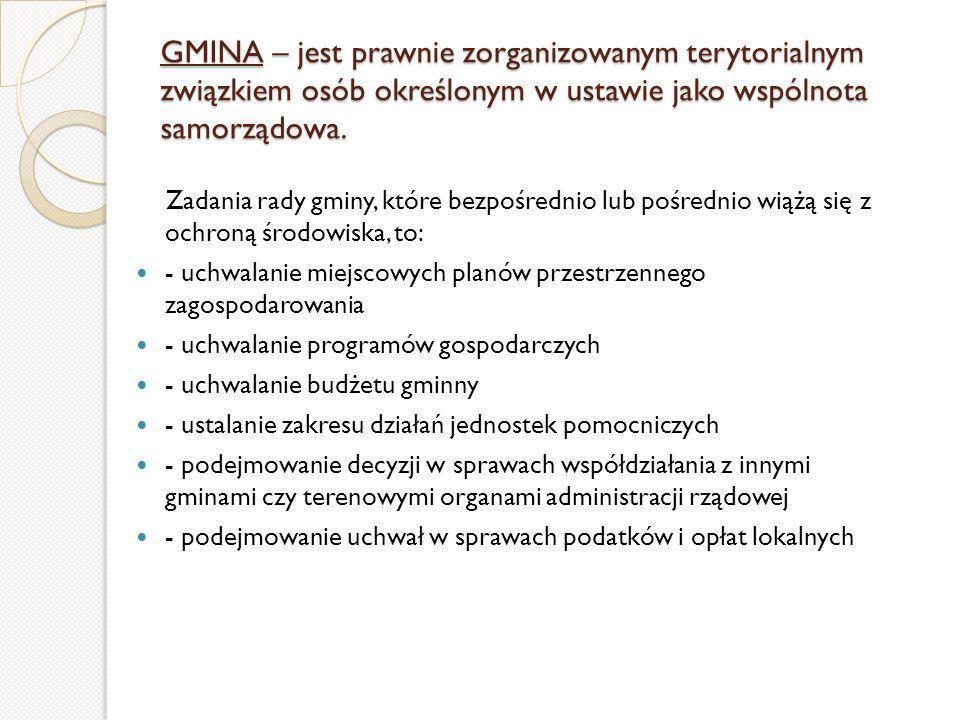 GMINA – jest prawnie zorganizowanym terytorialnym związkiem osób określonym w ustawie jako wspólnota samorządowa. Zadania rady gminy, które bezpośredn
