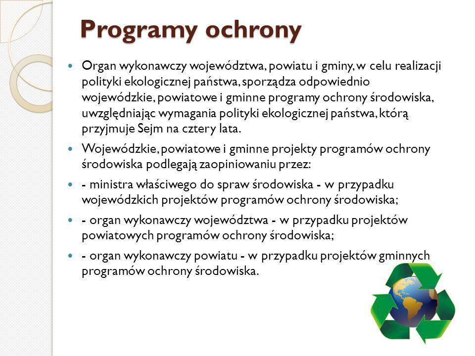 Organ wykonawczy województwa, powiatu i gminy, w celu realizacji polityki ekologicznej państwa, sporządza odpowiednio wojewódzkie, powiatowe i gminne