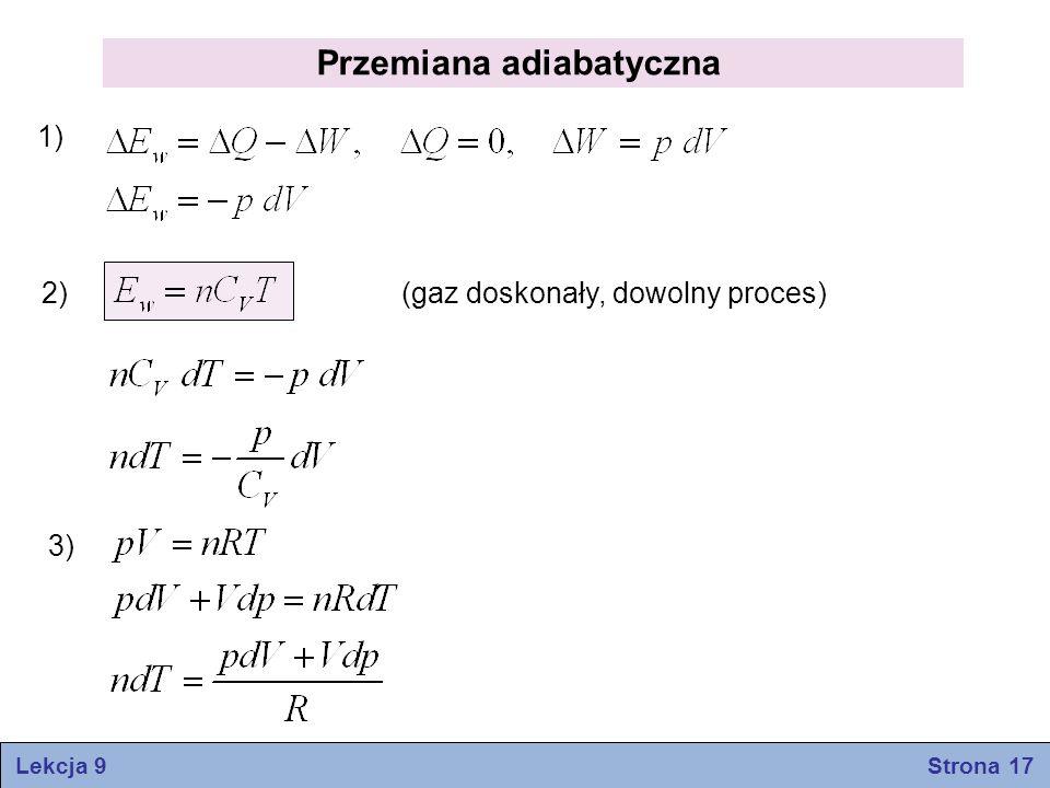 Przemiana adiabatyczna (gaz doskonały, dowolny proces) 1) 2) 3) Lekcja 9 Strona 17