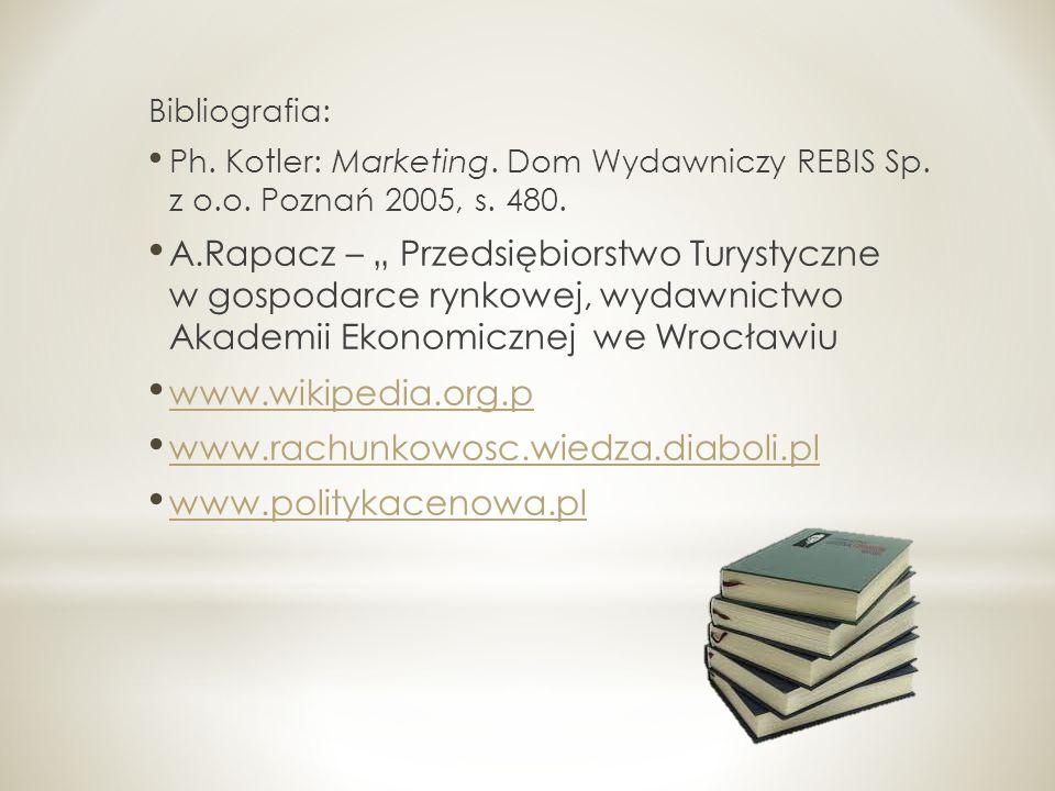 Bibliografia: Ph. Kotler: Marketing. Dom Wydawniczy REBIS Sp. z o.o. Poznań 2005, s. 480. A.Rapacz – Przedsiębiorstwo Turystyczne w gospodarce rynkowe