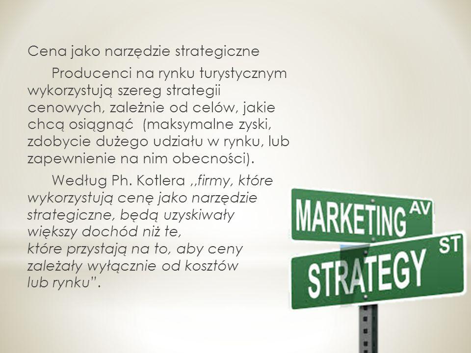 Cena jako narzędzie strategiczne Producenci na rynku turystycznym wykorzystują szereg strategii cenowych, zależnie od celów, jakie chcą osiągnąć (maks