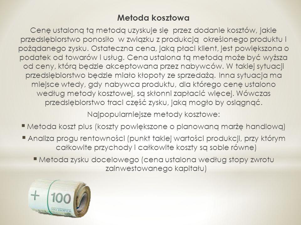 Metoda kosztowa Cenę ustaloną tą metodą uzyskuje się przez dodanie kosztów, jakie przedsiębiorstwo ponosiło w związku z produkcją określonego produktu